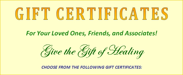 Gift Certificates For Your Loved Ones, Friends, and Associates! Give the Gift of Healing.