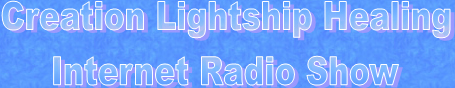 A picture that says: Creation Lightship Healing Internet Radio Show.